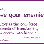 Jesus said Love your enemies