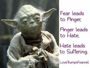 Fear leads to Anger, Anger leads to Hate, Hate leads to Suffering