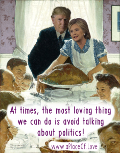 At times, the most loving thing we can do is avoid talking about politics.